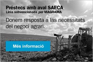 Préstecs amb aval SAECA.Línia subvencionada per MAGRAMA.  Donem resposta a las necessitatsdel negoci agrari.