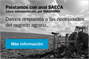 Préstamos con aval SAECA.Línea subvencionada por MAGRAMA.  Damos respuesta a las necesidadesdel negocio agrario.